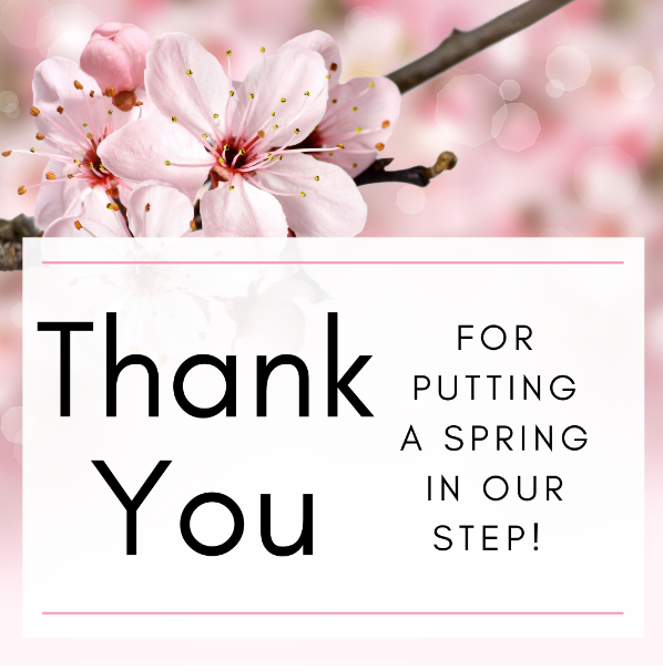 Thank You for Putting a Spring in Our Step!